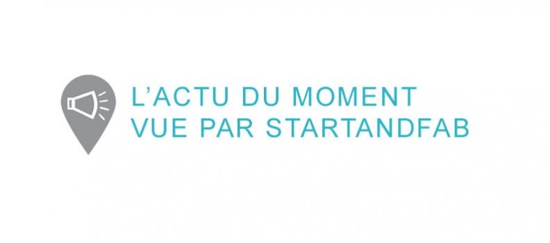 L'actu. du moment vue par StartAndFab